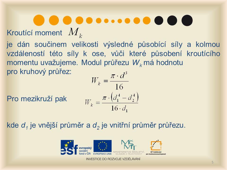 5 Kroutící moment je dán součinem velikosti výsledné působící síly a kolmou vzdáleností této síly k ose, vůči které působení kroutícího momentu uvažujeme.