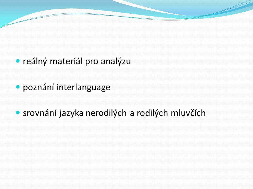 reálný materiál pro analýzu poznání interlanguage srovnání jazyka nerodilých a rodilých mluvčích