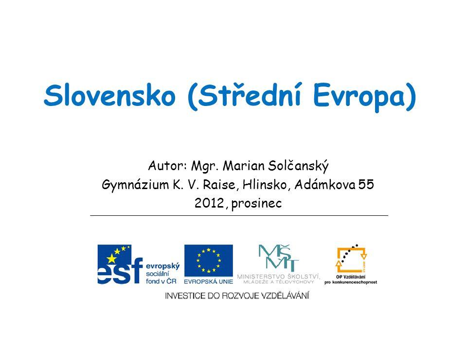 Slovensko (Střední Evropa) Autor: Mgr. Marian Solčanský Gymnázium K. V. Raise, Hlinsko, Adámkova 55 2012, prosinec