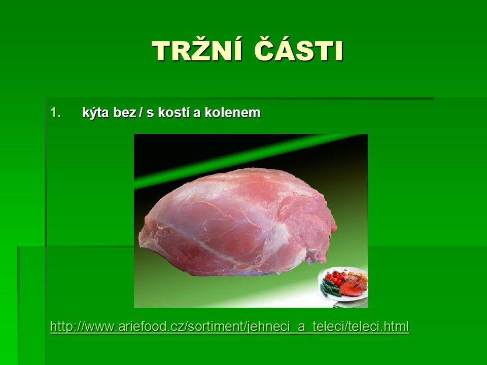 TRŽNÍ ČÁSTI 1.kýta bez / s kostí a kolenem http://www.ariefood.cz/sortiment/jehneci_a_teleci/teleci.html