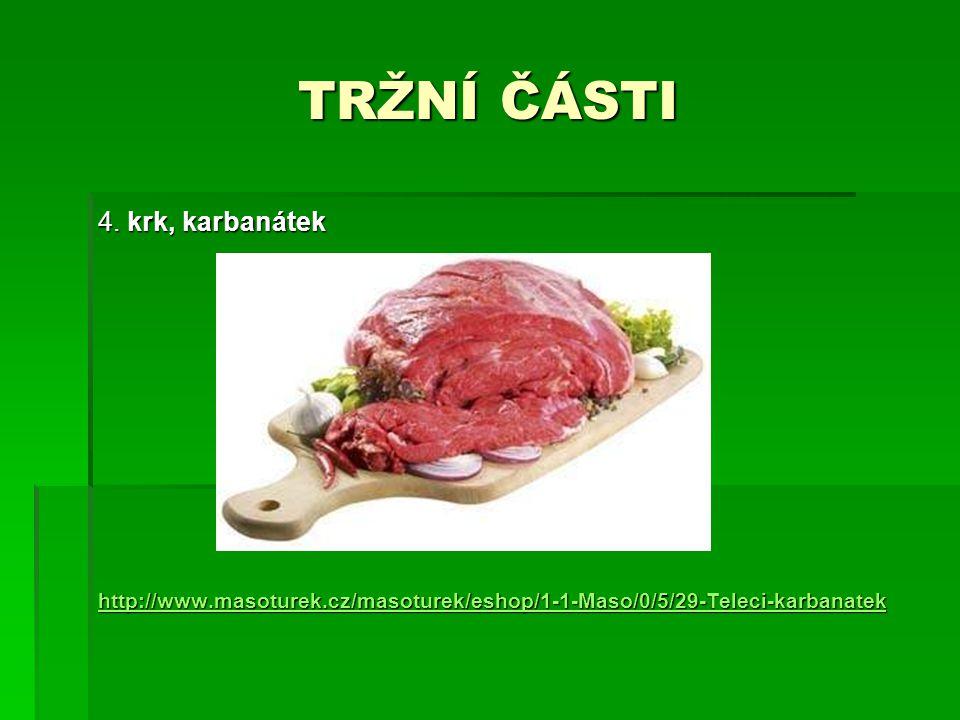 TRŽNÍ ČÁSTI 4. krk, karbanátek http://www.masoturek.cz/masoturek/eshop/1-1-Maso/0/5/29-Teleci-karbanatek