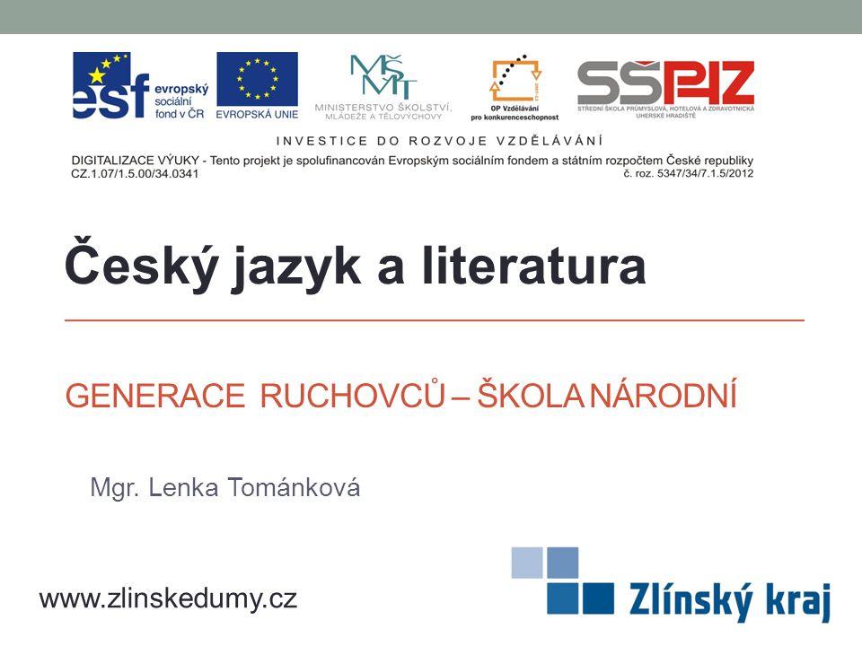 GENERACE RUCHOVCŮ – ŠKOLA NÁRODNÍ Mgr. Lenka Tománková Český jazyk a literatura www.zlinskedumy.cz