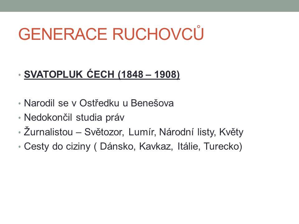 SVATOPLUK ĆECH (1848 – 1908) Narodil se v Ostředku u Benešova Nedokončil studia práv Žurnalistou – Světozor, Lumír, Národní listy, Květy Cesty do ciziny ( Dánsko, Kavkaz, Itálie, Turecko)