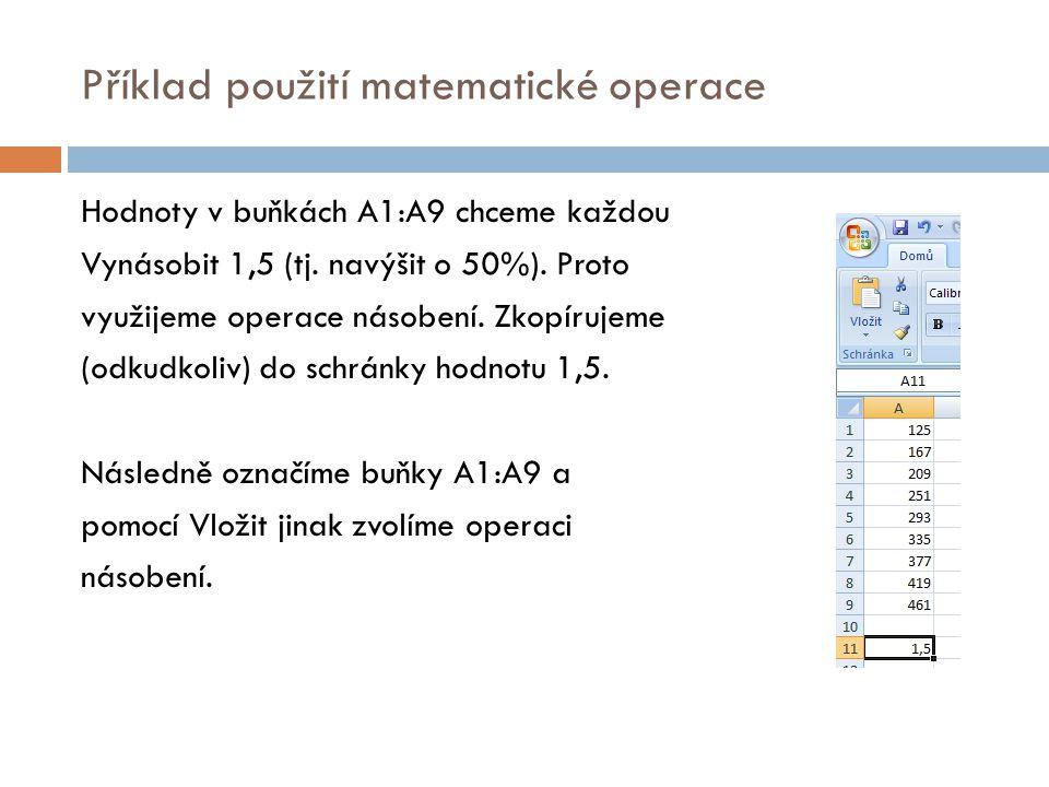 Příklad použití matematické operace Hodnoty v buňkách A1:A9 chceme každou Vynásobit 1,5 (tj.