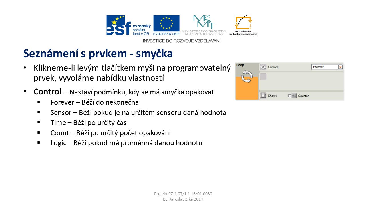 Projekt CZ.1.07/1.1.16/01.0030 Bc. Jaroslav Zika 2014 Klikneme-li levým tlačítkem myši na programovatelný prvek, vyvoláme nabídku vlastností Control –