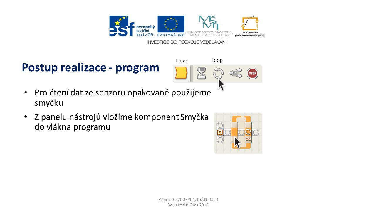 Projekt CZ.1.07/1.1.16/01.0030 Bc. Jaroslav Zika 2014 Postup realizace - program Pro čtení dat ze senzoru opakovaně použijeme smyčku Z panelu nástrojů