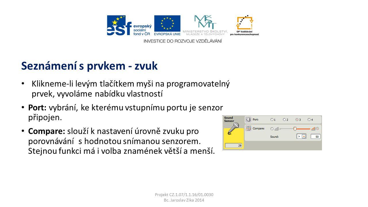 Seznámení s prvkem - zvuk Projekt CZ.1.07/1.1.16/01.0030 Bc. Jaroslav Zika 2014 Klikneme-li levým tlačítkem myši na programovatelný prvek, vyvoláme na