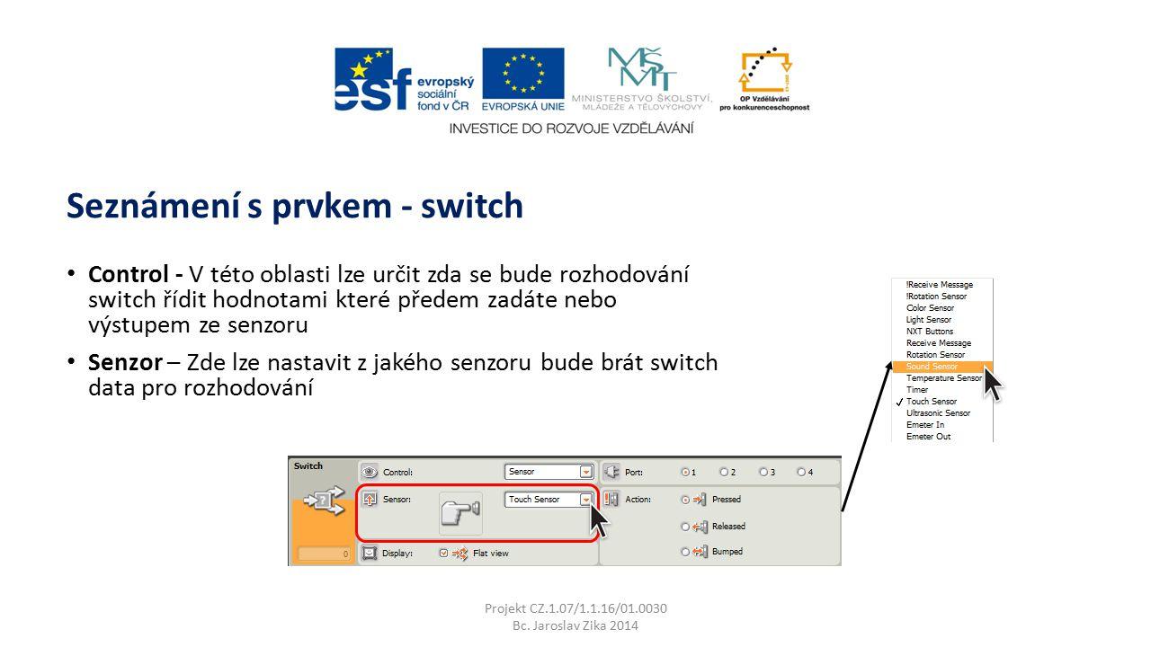 Seznámení s prvkem - switch Projekt CZ.1.07/1.1.16/01.0030 Bc. Jaroslav Zika 2014 Control - V této oblasti lze určit zda se bude rozhodování switch ří