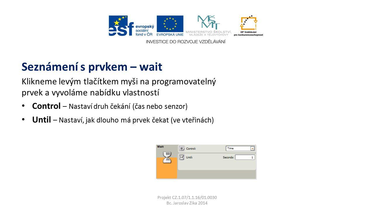 Seznámení s prvkem – wait Projekt CZ.1.07/1.1.16/01.0030 Bc.