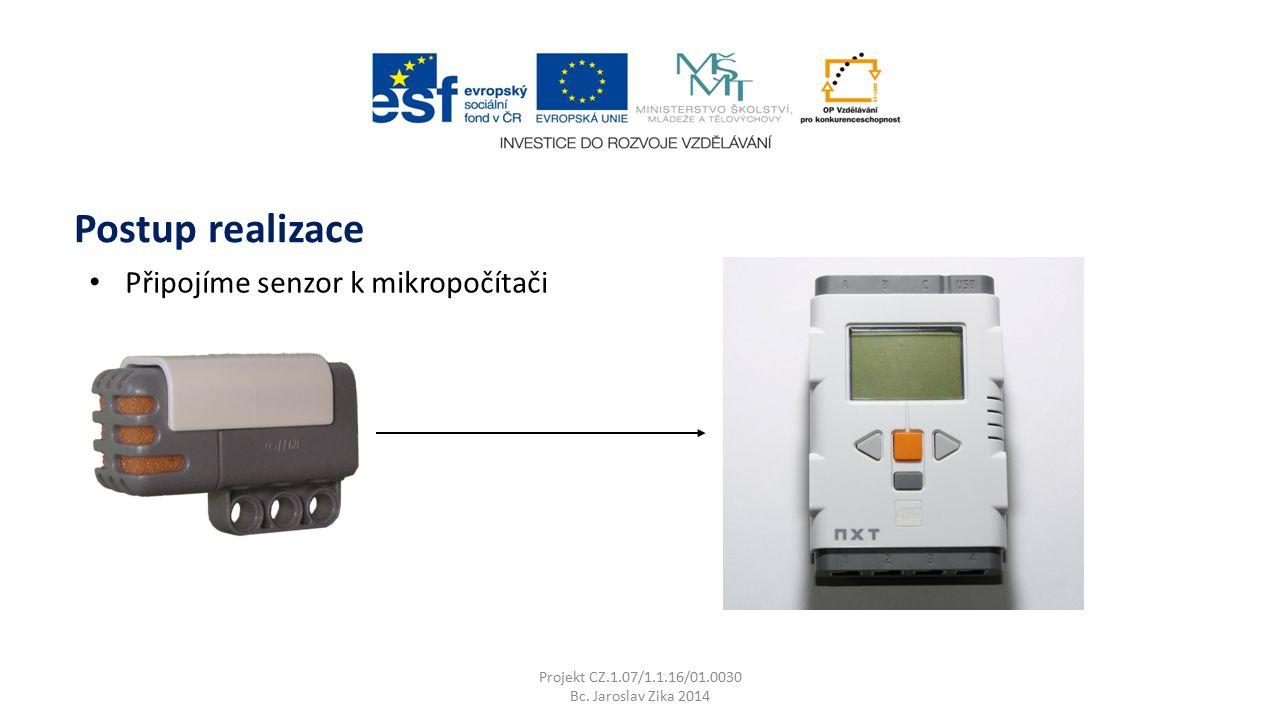 Projekt CZ.1.07/1.1.16/01.0030 Bc. Jaroslav Zika 2014 Postup realizace Připojíme senzor k mikropočítači