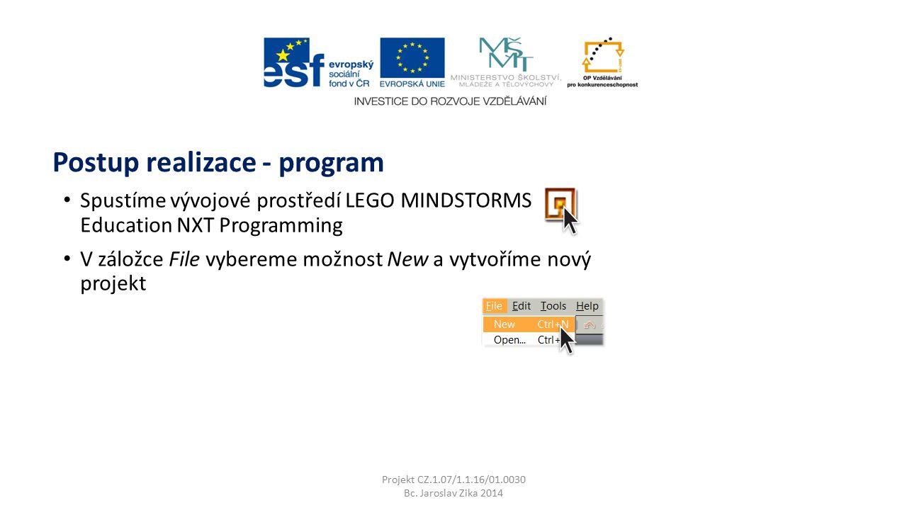 Projekt CZ.1.07/1.1.16/01.0030 Bc. Jaroslav Zika 2014 Postup realizace - program Spustíme vývojové prostředí LEGO MINDSTORMS Education NXT Programming