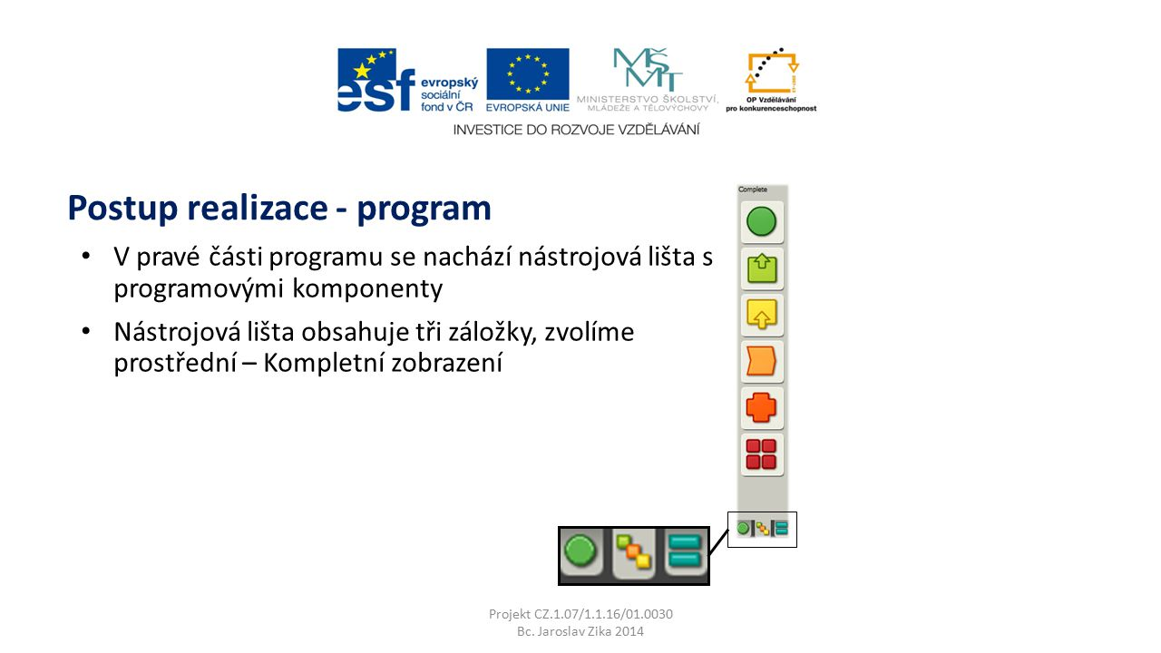 Projekt CZ.1.07/1.1.16/01.0030 Bc. Jaroslav Zika 2014 Postup realizace - program V pravé části programu se nachází nástrojová lišta s programovými kom