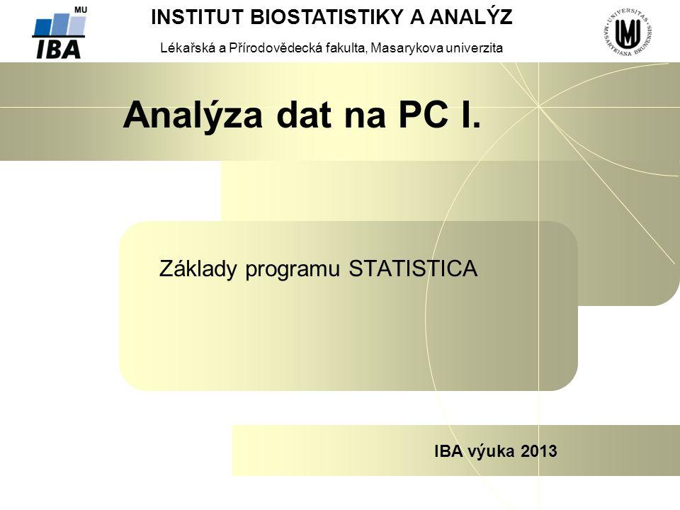 INSTITUT BIOSTATISTIKY A ANALÝZ Lékařská a Přírodovědecká fakulta, Masarykova univerzita IBA výuka 2013 Analýza dat na PC I. Základy programu STATISTI