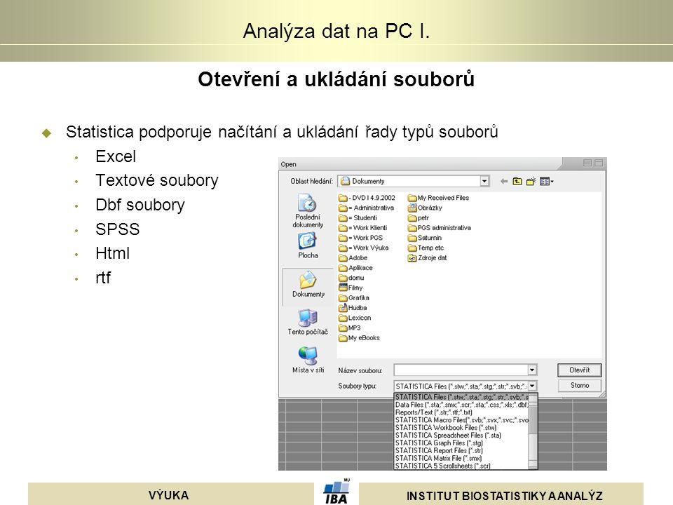 INSTITUT BIOSTATISTIKY A ANALÝZ VÝUKA Analýza dat na PC I. Otevření a ukládání souborů  Statistica podporuje načítání a ukládání řady typů souborů Ex