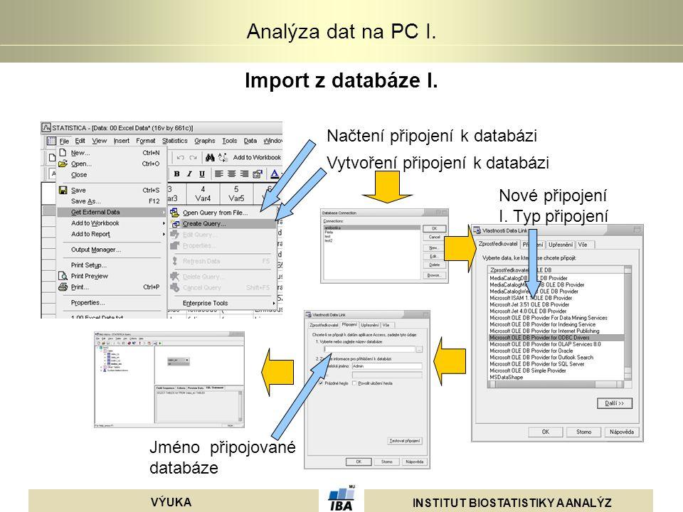 INSTITUT BIOSTATISTIKY A ANALÝZ VÝUKA Analýza dat na PC I. Import z databáze I. Načtení připojení k databázi Vytvoření připojení k databázi Nové připo