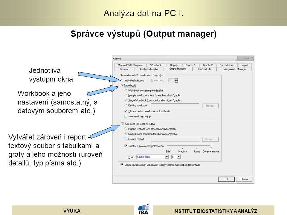 INSTITUT BIOSTATISTIKY A ANALÝZ VÝUKA Analýza dat na PC I. Správce výstupů (Output manager) Jednotlivá výstupní okna Workbook a jeho nastavení (samost