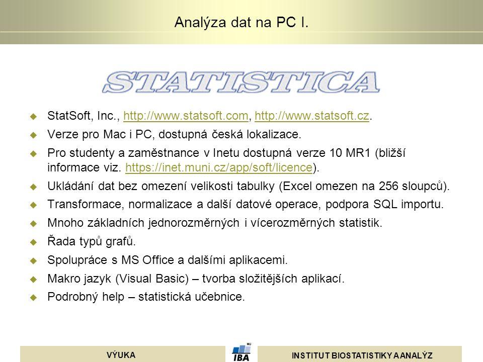 INSTITUT BIOSTATISTIKY A ANALÝZ VÝUKA Analýza dat na PC I.  StatSoft, Inc., http://www.statsoft.com, http://www.statsoft.cz.http://www.statsoft.comht