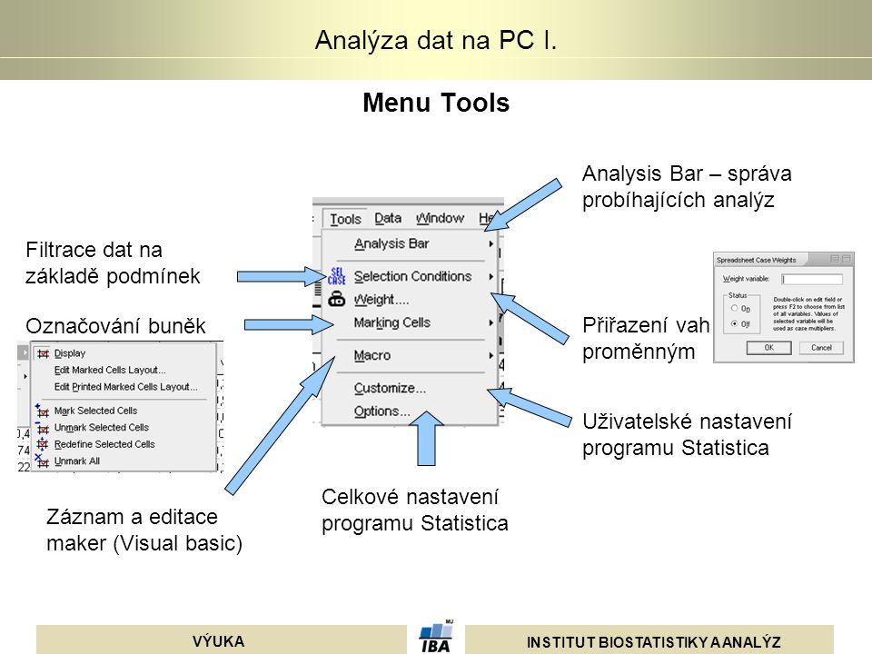 INSTITUT BIOSTATISTIKY A ANALÝZ VÝUKA Analýza dat na PC I. Menu Tools Analysis Bar – správa probíhajících analýz Filtrace dat na základě podmínek Přiř