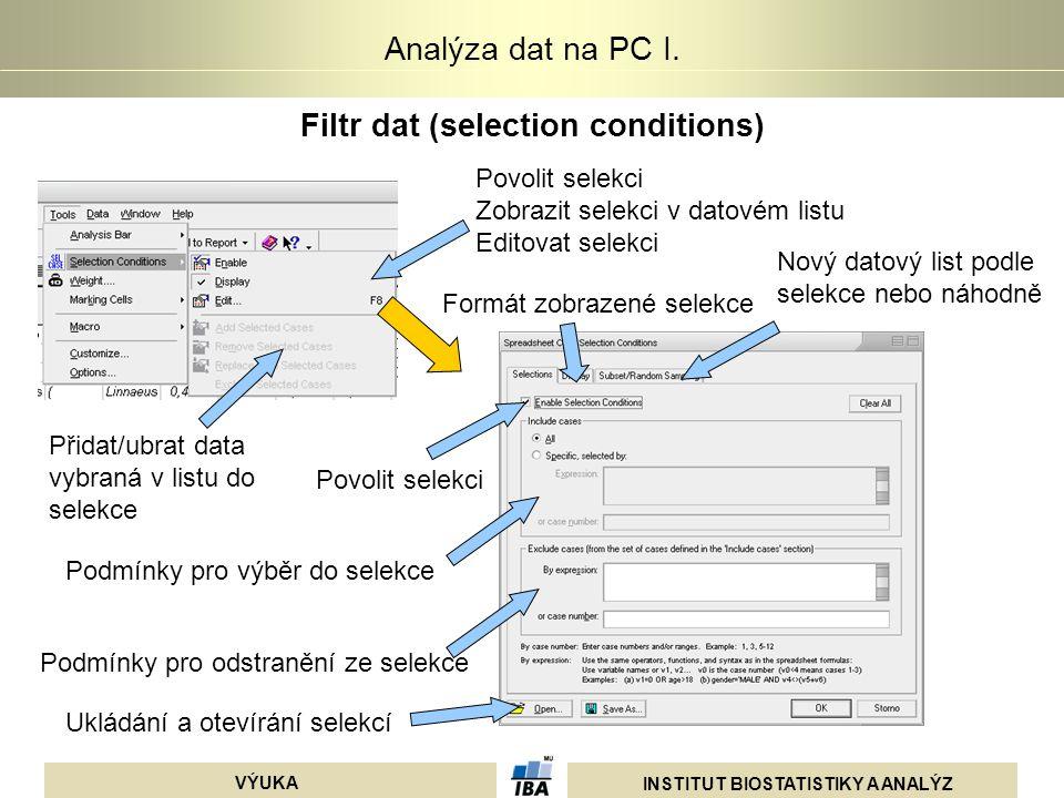 INSTITUT BIOSTATISTIKY A ANALÝZ VÝUKA Analýza dat na PC I. Filtr dat (selection conditions) Povolit selekci Zobrazit selekci v datovém listu Editovat