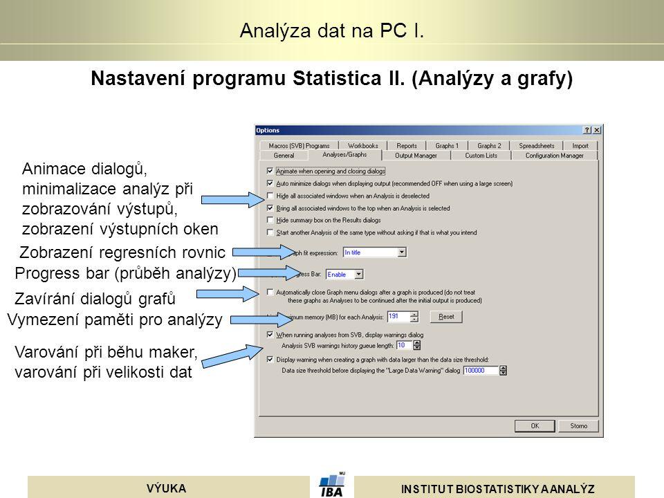 INSTITUT BIOSTATISTIKY A ANALÝZ VÝUKA Analýza dat na PC I. Nastavení programu Statistica II. (Analýzy a grafy) Animace dialogů, minimalizace analýz př