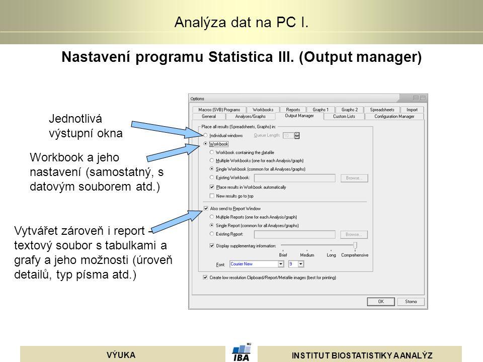 INSTITUT BIOSTATISTIKY A ANALÝZ VÝUKA Analýza dat na PC I. Nastavení programu Statistica III. (Output manager) Jednotlivá výstupní okna Workbook a jeh