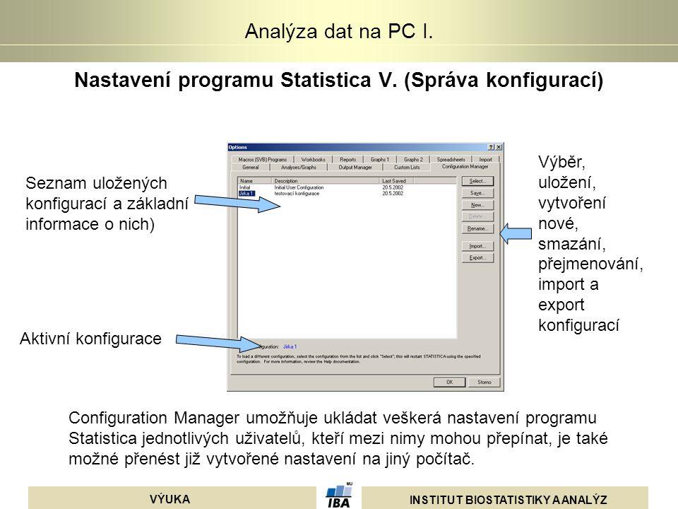 INSTITUT BIOSTATISTIKY A ANALÝZ VÝUKA Analýza dat na PC I. Nastavení programu Statistica V. (Správa konfigurací) Seznam uložených konfigurací a základ