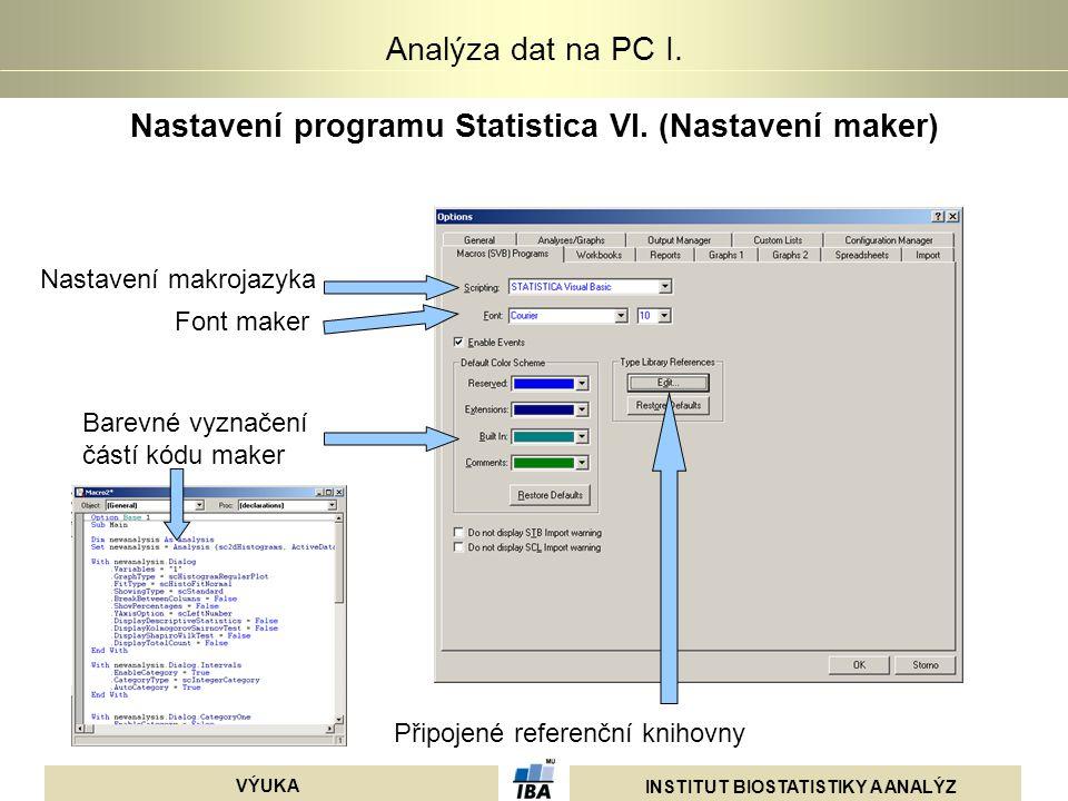 INSTITUT BIOSTATISTIKY A ANALÝZ VÝUKA Analýza dat na PC I. Nastavení programu Statistica VI. (Nastavení maker) Nastavení makrojazyka Připojené referen