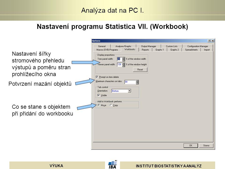 INSTITUT BIOSTATISTIKY A ANALÝZ VÝUKA Analýza dat na PC I. Nastavení programu Statistica VII. (Workbook) Nastavení šířky stromového přehledu výstupů a
