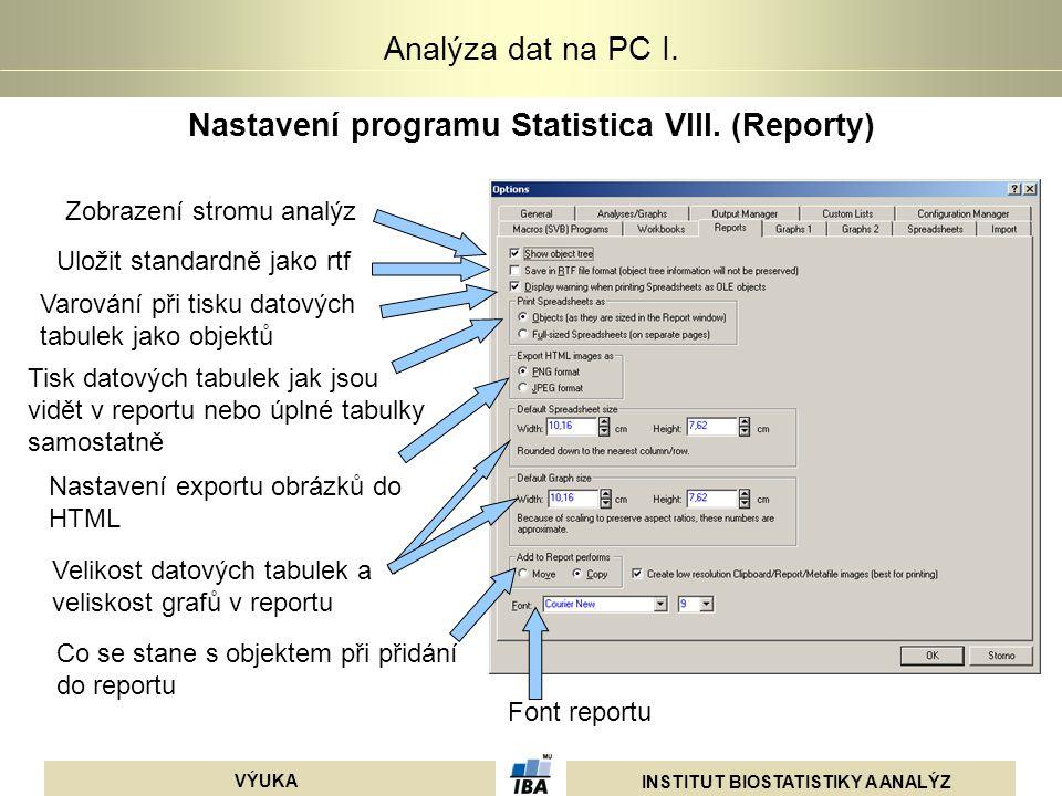 INSTITUT BIOSTATISTIKY A ANALÝZ VÝUKA Analýza dat na PC I. Nastavení programu Statistica VIII. (Reporty) Zobrazení stromu analýz Uložit standardně jak