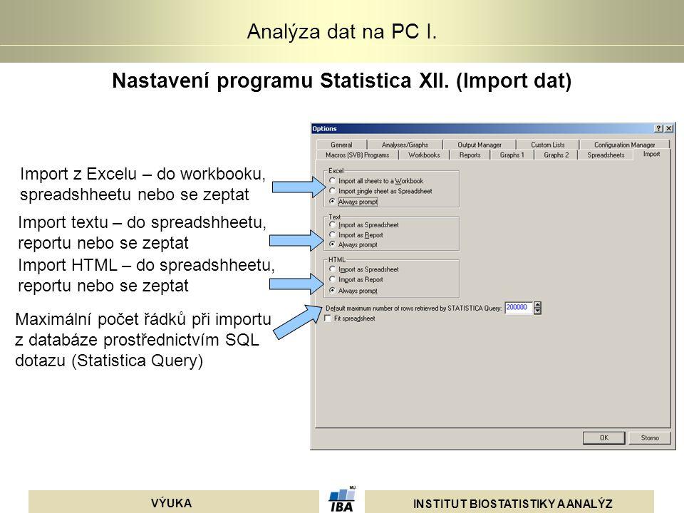 INSTITUT BIOSTATISTIKY A ANALÝZ VÝUKA Analýza dat na PC I. Nastavení programu Statistica XII. (Import dat) Import z Excelu – do workbooku, spreadshhee