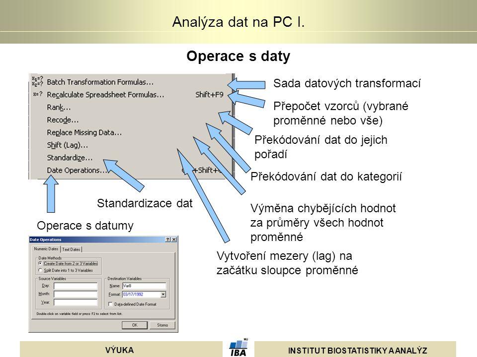 INSTITUT BIOSTATISTIKY A ANALÝZ VÝUKA Analýza dat na PC I. Operace s daty Sada datových transformací Přepočet vzorců (vybrané proměnné nebo vše) Opera
