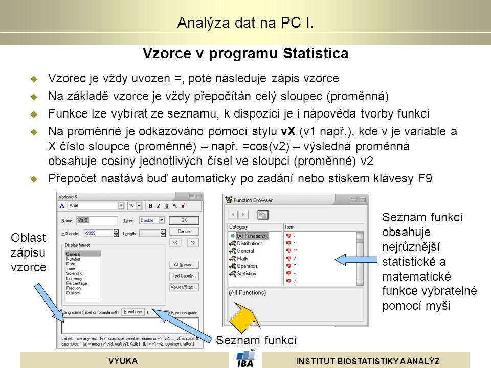 INSTITUT BIOSTATISTIKY A ANALÝZ VÝUKA Analýza dat na PC I. Vzorce v programu Statistica  Vzorec je vždy uvozen =, poté následuje zápis vzorce  Na zá