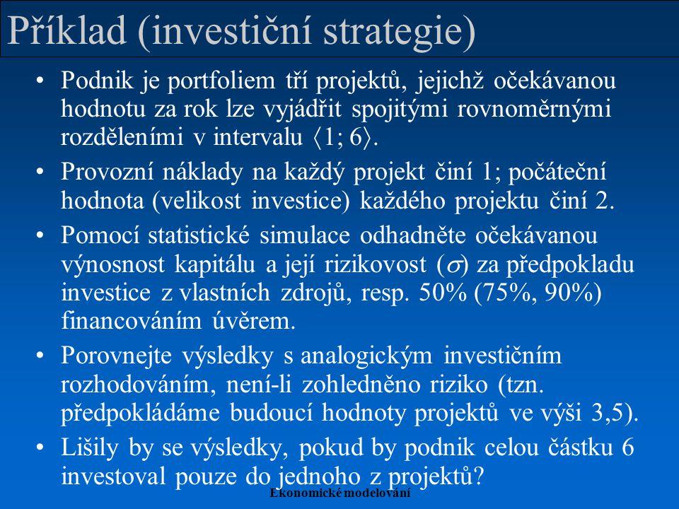 Ekonomické modelování Příklad (investiční strategie) Podnik je portfoliem tří projektů, jejichž očekávanou hodnotu za rok lze vyjádřit spojitými rovno