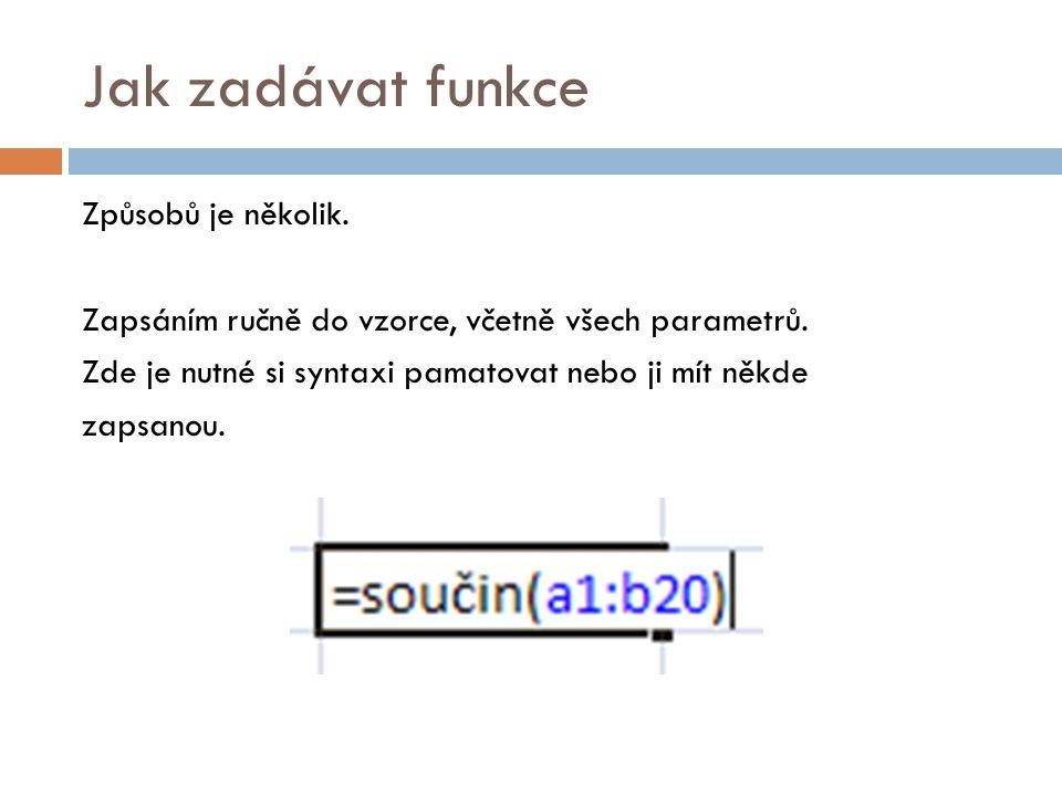 Jak zadávat funkce Jednodušší je použít průvodce vložením funkce Nebo funkci vložit z karty Vzorce z jedné z mnoha nabídek kategorií funkcí.