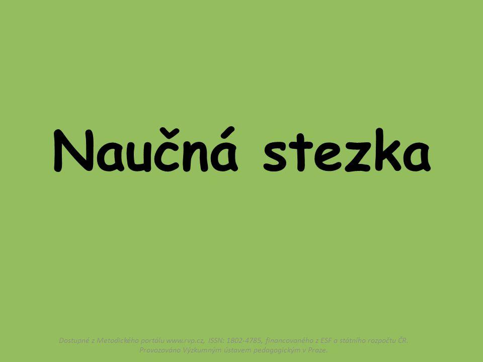 Naučná stezka Dostupné z Metodického portálu www.rvp.cz, ISSN: 1802-4785, financovaného z ESF a státního rozpočtu ČR.