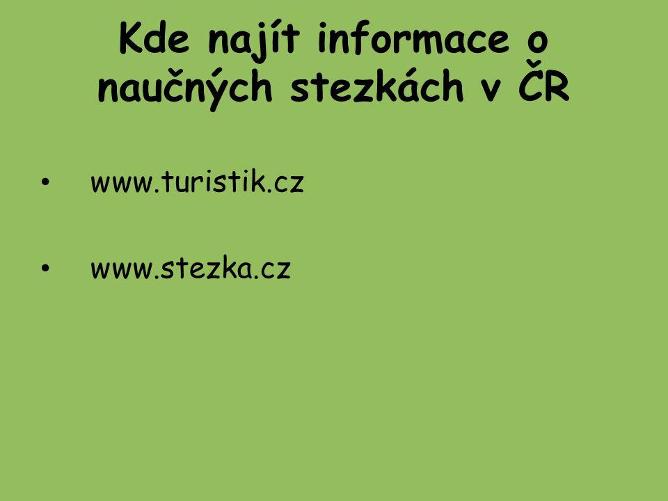Kde najít informace o naučných stezkách v ČR www.turistik.cz www.stezka.cz