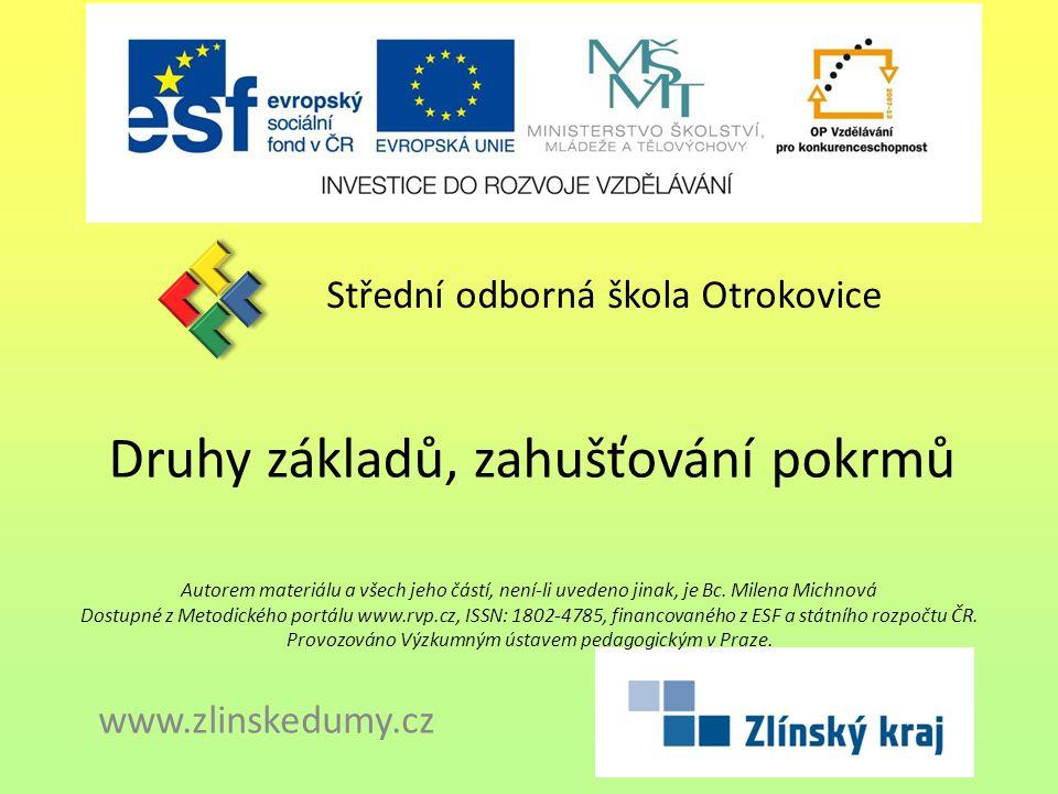 Druhy základů, zahušťování pokrmů Střední odborná škola Otrokovice www.zlinskedumy.cz Autorem materiálu a všech jeho částí, není-li uvedeno jinak, je