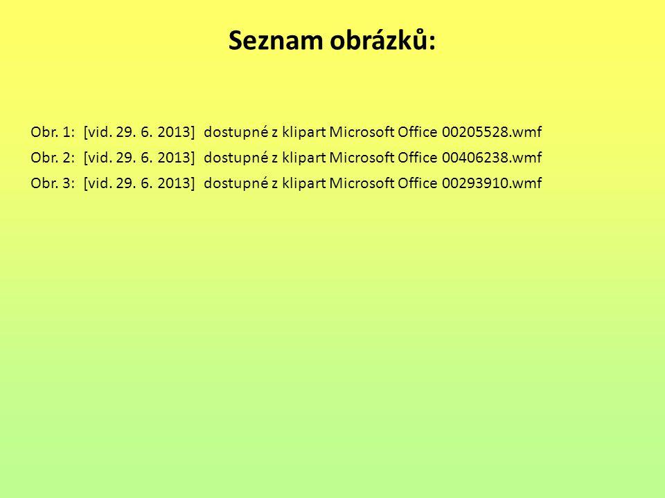 Seznam obrázků: Obr. 1: [vid. 29. 6. 2013] dostupné z klipart Microsoft Office 00205528.wmf Obr. 2: [vid. 29. 6. 2013] dostupné z klipart Microsoft Of