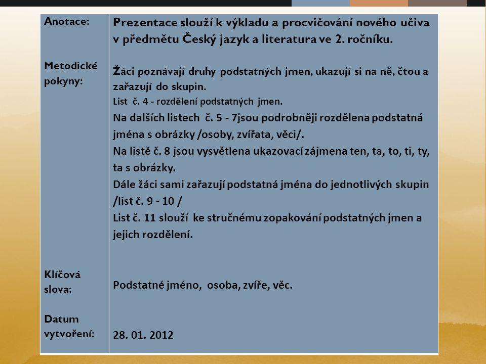 Anotace: Metodické pokyny: Klíčová slova: Datum vytvoření: Prezentace slouží k výkladu a procvičování nového učiva v předmětu Český jazyk a literatura ve 2.