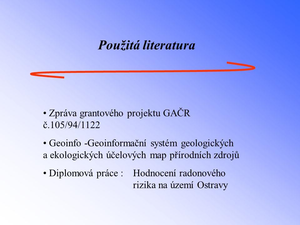 Použitá literatura Zpráva grantového projektu GAČR č.105/94/1122 Geoinfo -Geoinformační systém geologických a ekologických účelových map přírodních zd