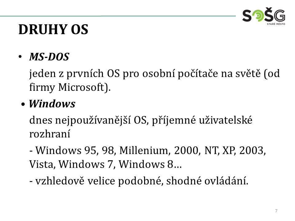 DRUHY OS MS-DOS jeden z prvních OS pro osobní počítače na světě (od firmy Microsoft). Windows dnes nejpoužívanější OS, příjemné uživatelské rozhraní -