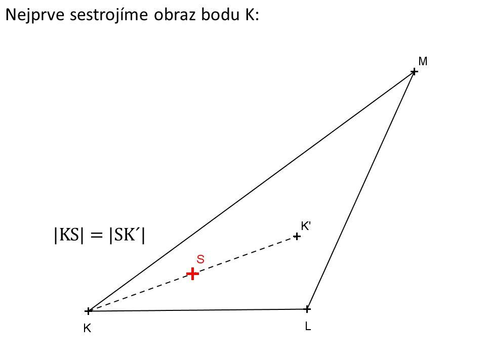 Nejprve sestrojíme obraz bodu K: |KS| = |SK´|
