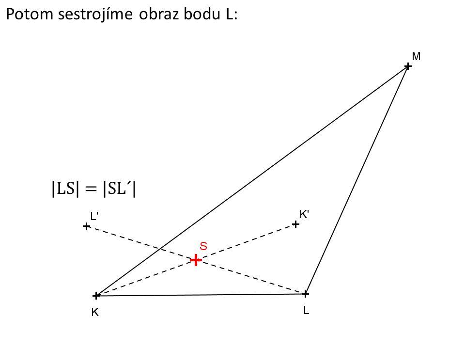 Potom sestrojíme obraz bodu L: |LS| = |SL´|