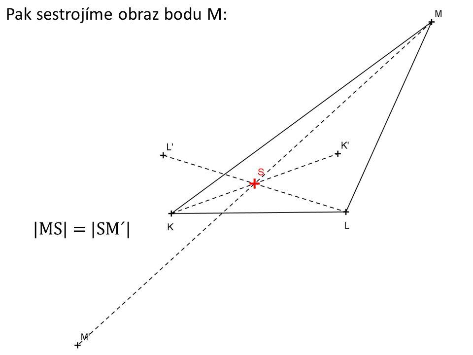 Pak sestrojíme obraz bodu M: |MS| = |SM´|