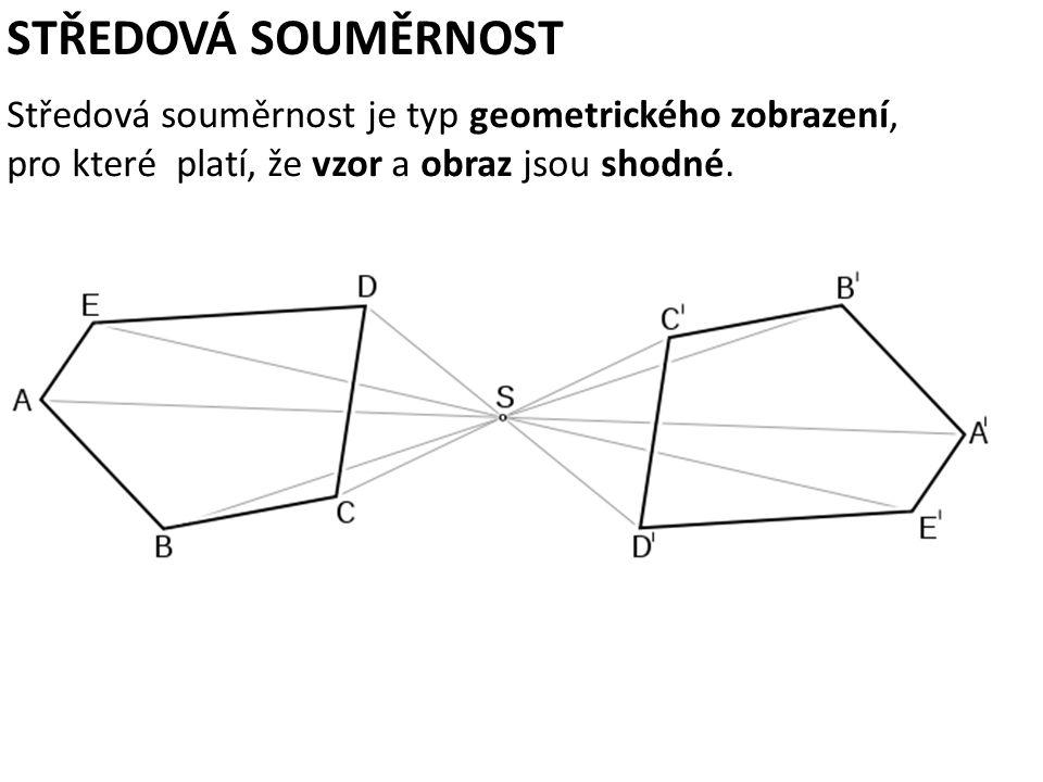 STŘEDOVÁ SOUMĚRNOST Středová souměrnost je typ geometrického zobrazení, pro které platí, že vzor a obraz jsou shodné.