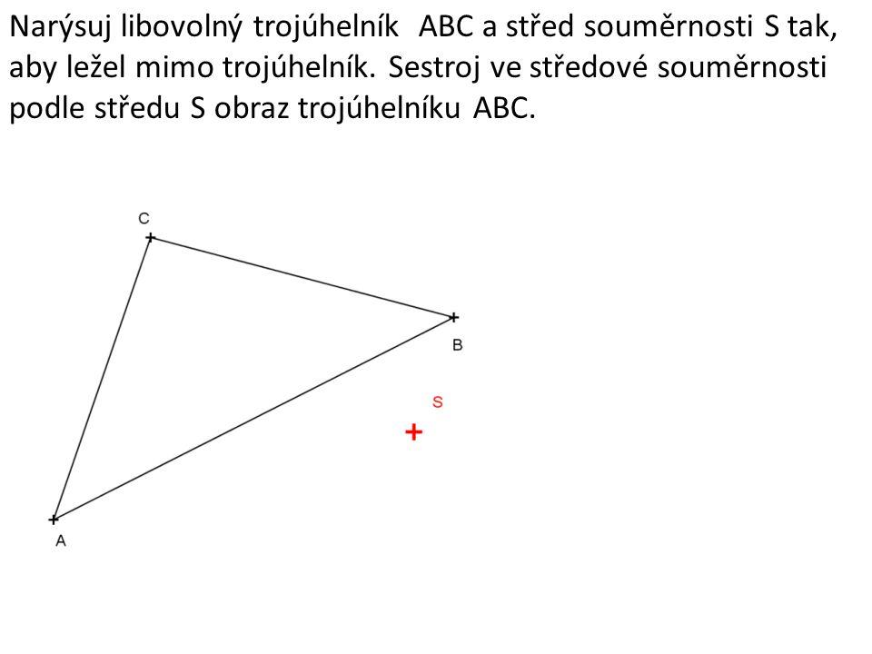 Narýsuj libovolný trojúhelník ABC a střed souměrnosti S tak, aby ležel mimo trojúhelník. Sestroj ve středové souměrnosti podle středu S obraz trojúhel