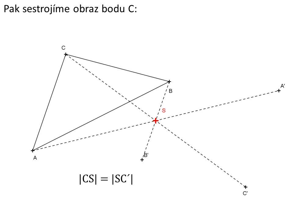 Pak sestrojíme obraz bodu C: |CS| = |SC´|