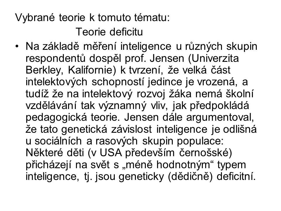 Vybrané teorie k tomuto tématu: Teorie deficitu Na základě měření inteligence u různých skupin respondentů dospěl prof. Jensen (Univerzita Berkley, Ka