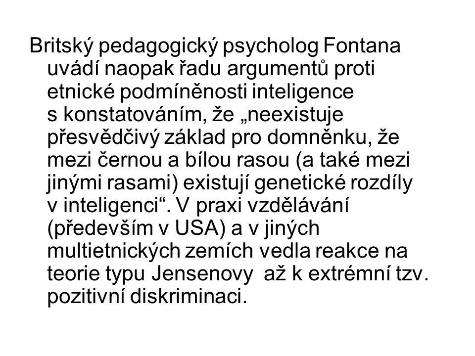 """Britský pedagogický psycholog Fontana uvádí naopak řadu argumentů proti etnické podmíněnosti inteligence s konstatováním, že """"neexistuje přesvědčivý z"""