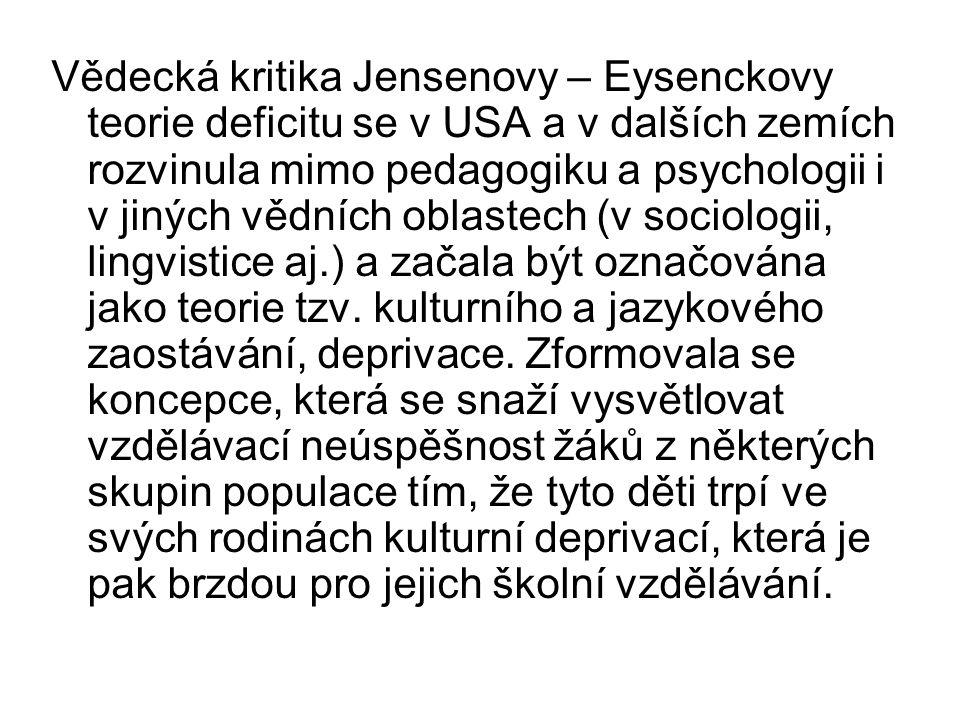 Vědecká kritika Jensenovy – Eysenckovy teorie deficitu se v USA a v dalších zemích rozvinula mimo pedagogiku a psychologii i v jiných vědních oblastech (v sociologii, lingvistice aj.) a začala být označována jako teorie tzv.